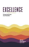 Excellence: Giving God and Man Your Very Best
