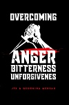 Overcoming Anger, Bitterness and Unforgiveness